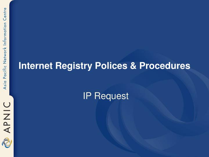 Internet Registry Polices & Procedures