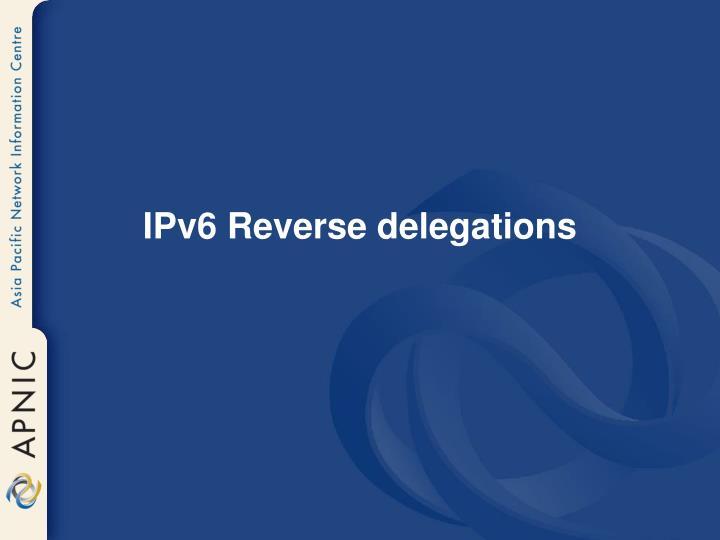 IPv6 Reverse delegations