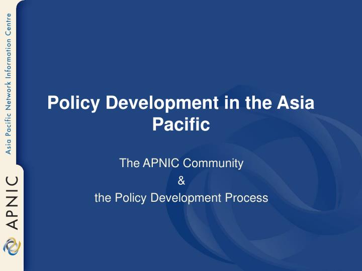 Policy Development in the Asia Pacific