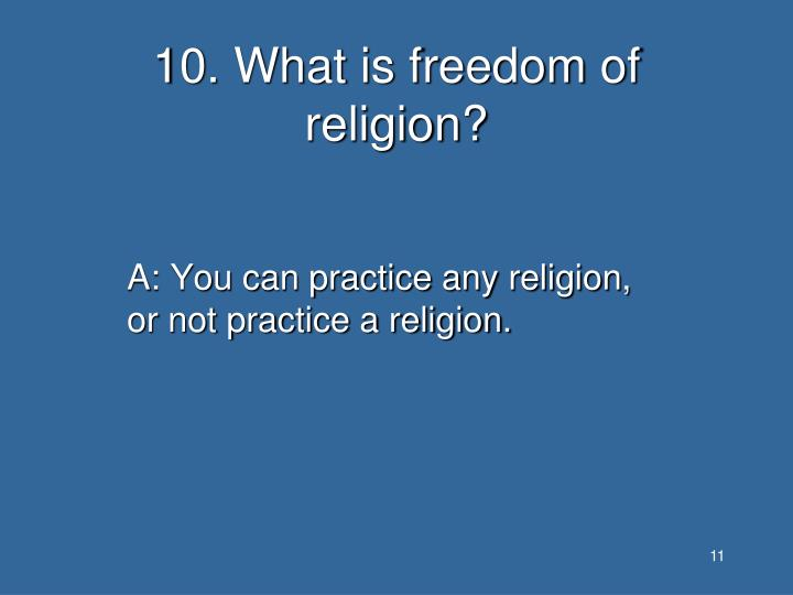 10. What is freedom of religion?