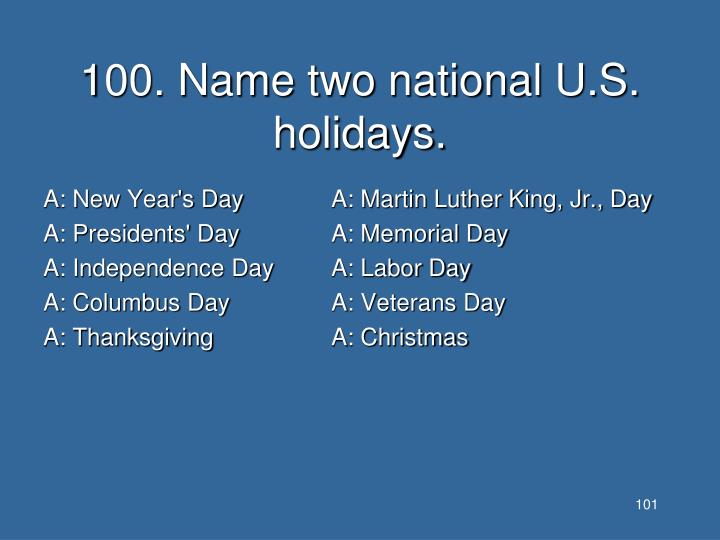 100. Name two national U.S. holidays.