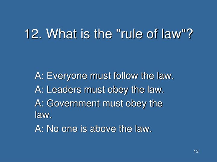 """12. What is the """"rule of law""""?"""
