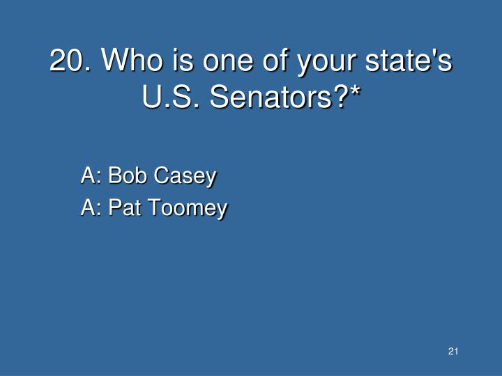 20. Who is one of your state's U.S. Senators?*