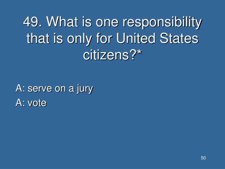49. What is one responsibility that is only for United States citizens?*