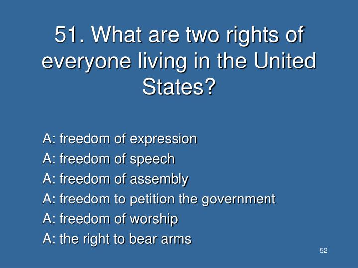 51. What are two rights of everyone living in the United States?