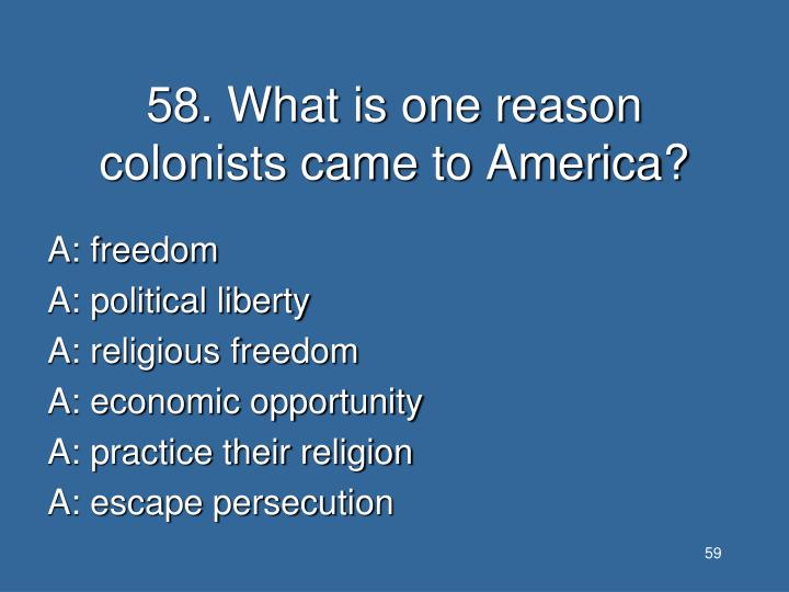 58. What is one reason colonists came to America?