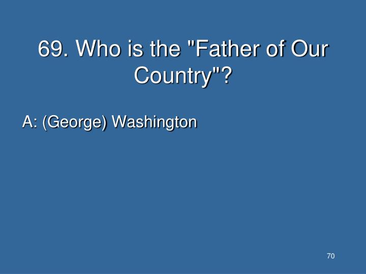 """69. Who is the """"Father of Our Country""""?"""