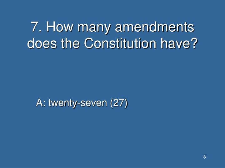 7. How many amendments does the Constitution have?