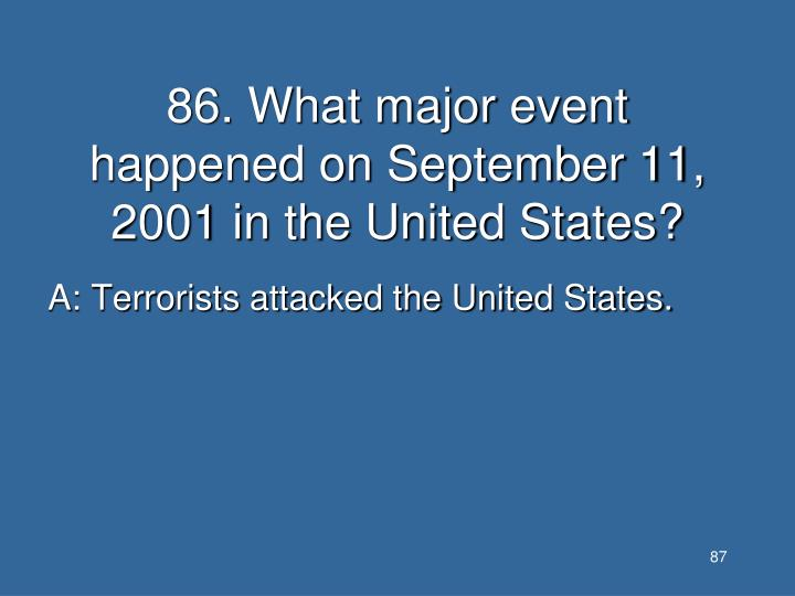 86. What major event happened on September 11, 2001 in the United States?