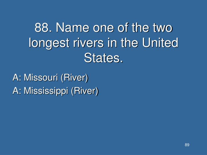 88. Name one of the two longest rivers in the United States.