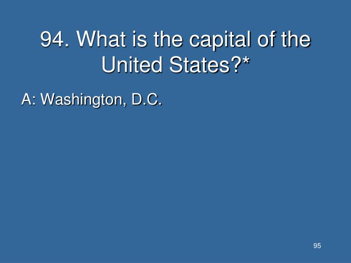 94. What is the capital of the United States?*