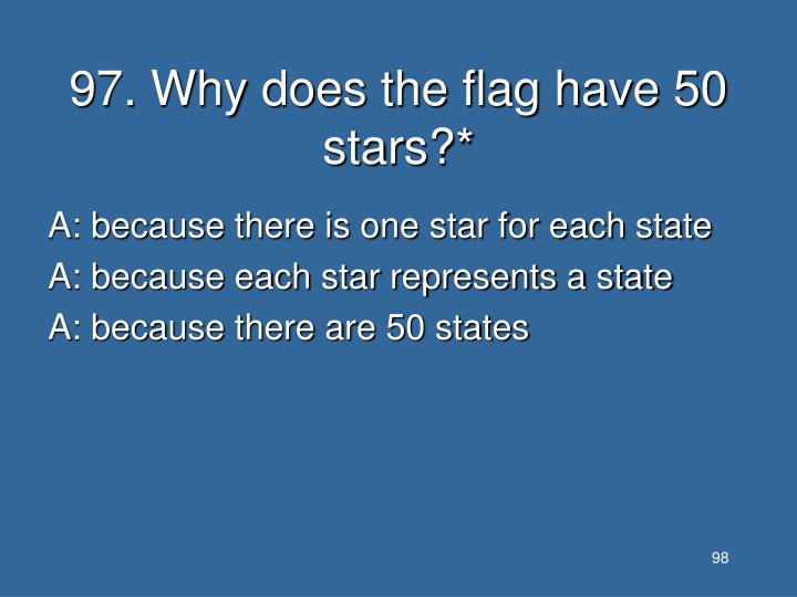 97. Why does the flag have 50 stars?*