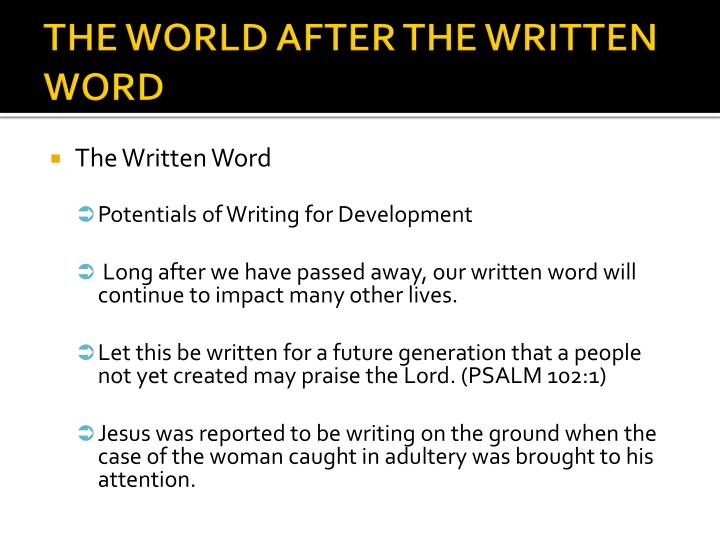 THE WORLD AFTER THE WRITTEN WORD