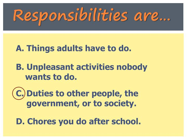Responsibilities are…
