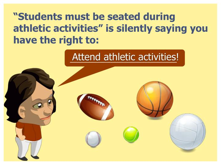 """Students must be seated during athletic activities"" is silently saying you have the right to:"