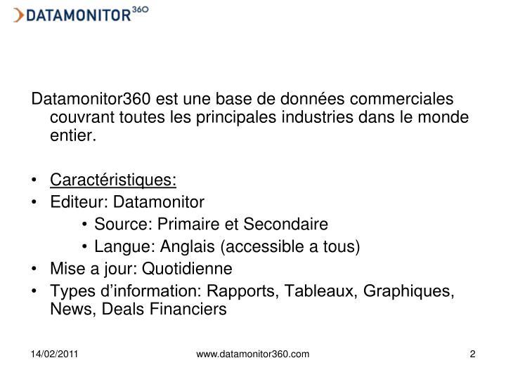 Datamonitor360 est une base de données commerciales couvrant toutes les principales industries dans le monde entier.
