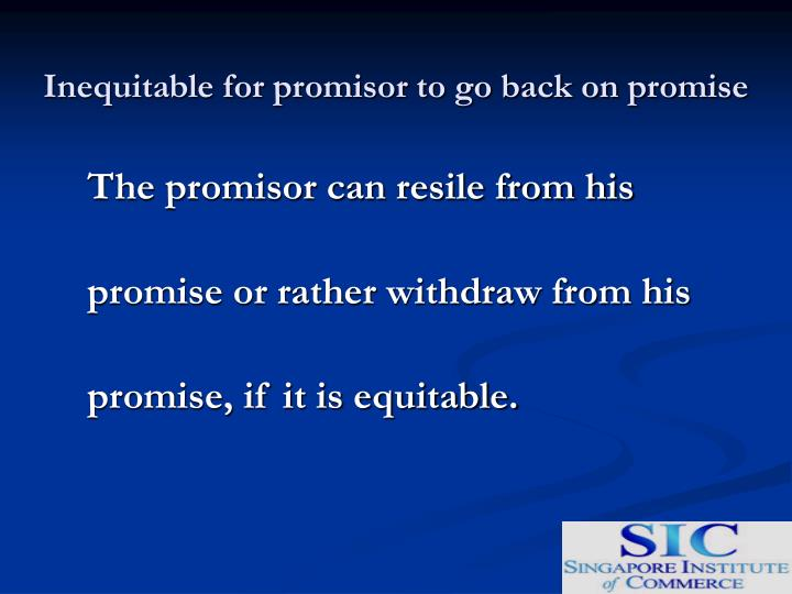 Inequitable for promisor to go back on promise