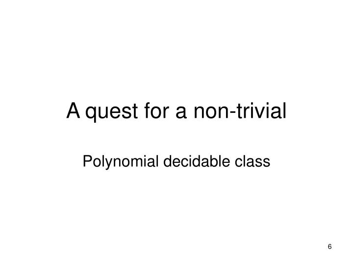 A quest for a non-trivial