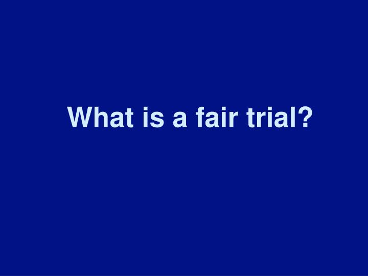 What is a fair trial?