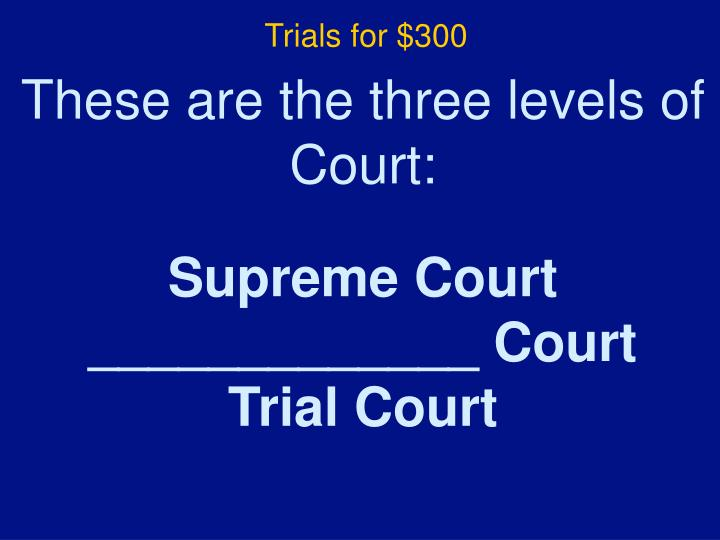 Trials for $300