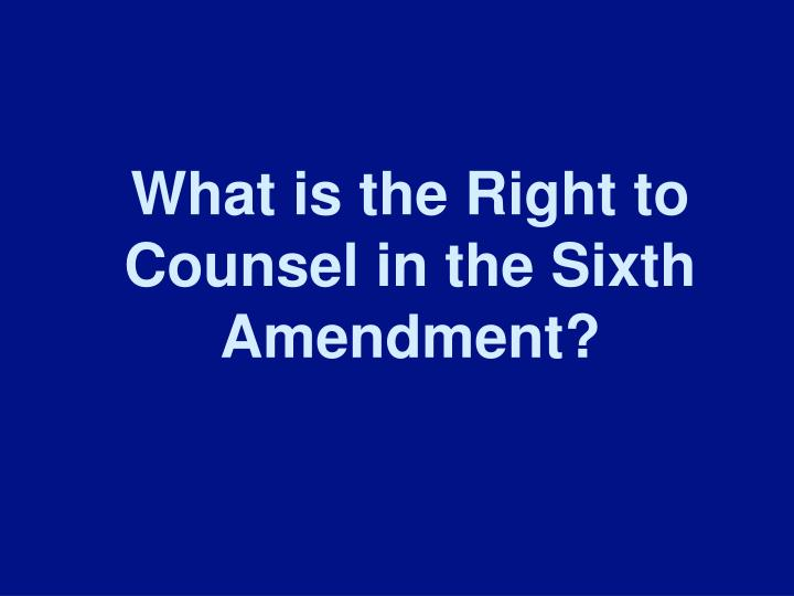 What is the Right to Counsel in the Sixth Amendment?