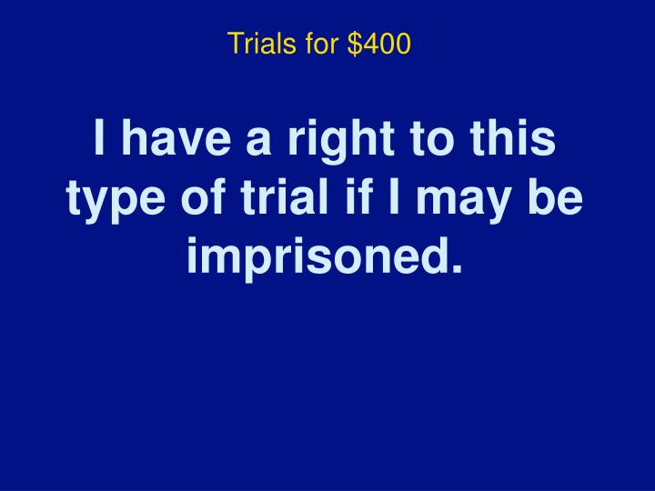 Trials for $400