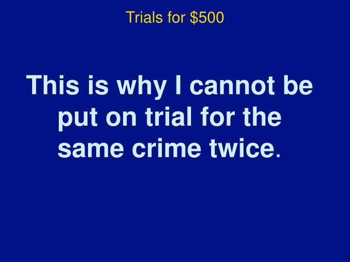 Trials for $500