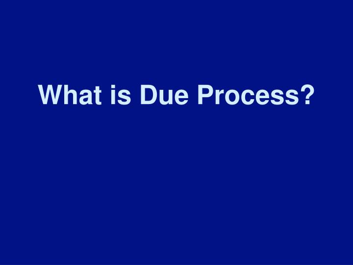 What is Due Process?