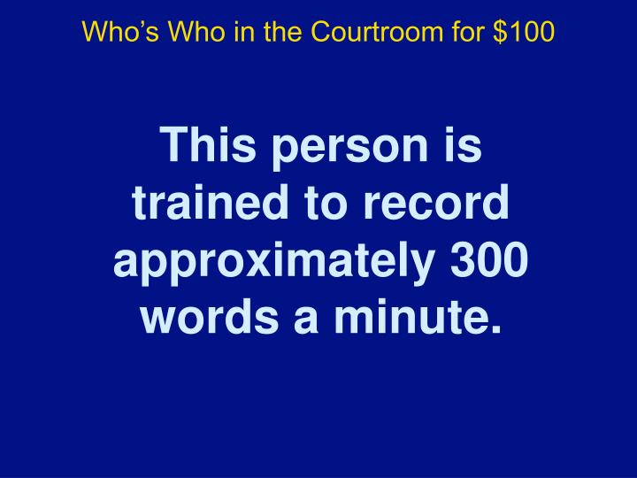 Who's Who in the Courtroom for $100