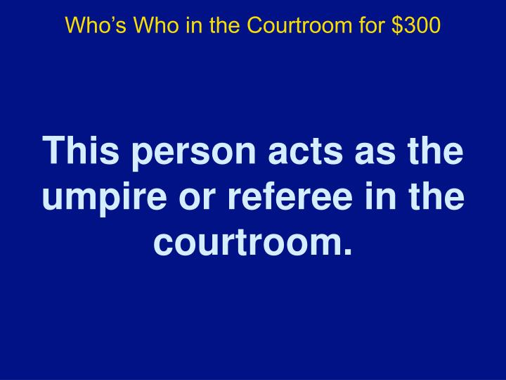 Who's Who in the Courtroom for $300