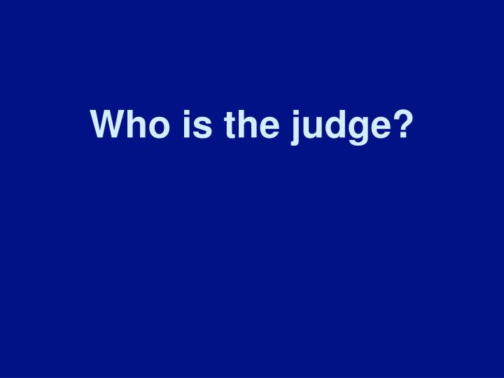 Who is the judge?