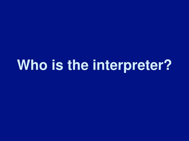Who is the interpreter?