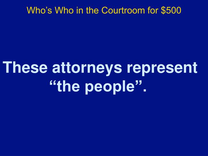 Who's Who in the Courtroom for $500