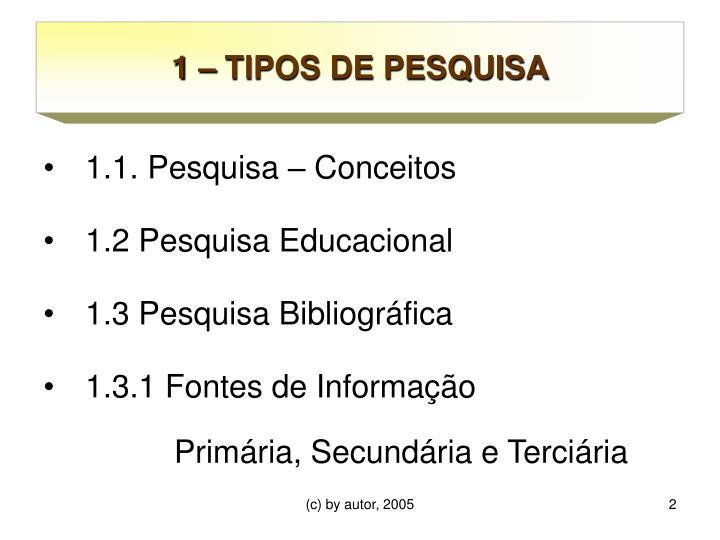 1 – TIPOS DE PESQUISA