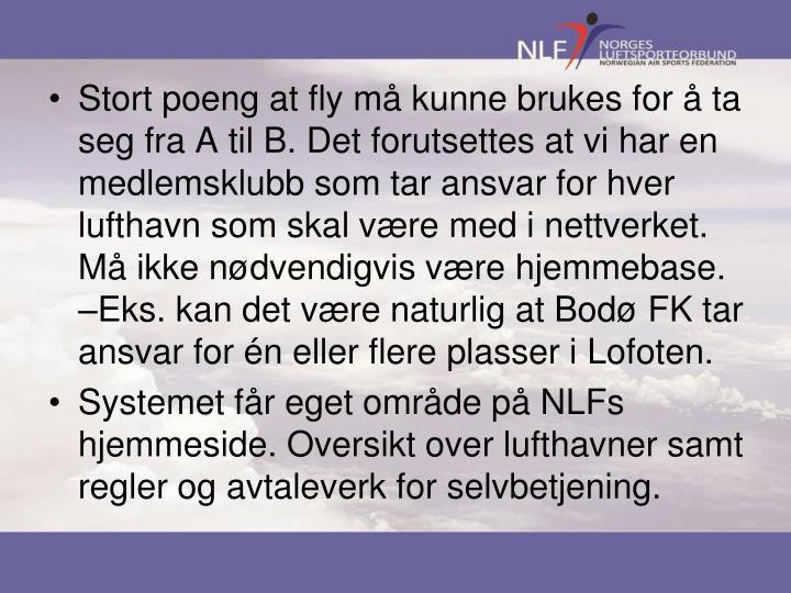 Stort poeng at fly må kunne brukes for å ta seg fra A til B. Det forutsettes at vi har en medlemsklubb som tar ansvar for hver lufthavn som skal være med i nettverket. Må ikke nødvendigvis være hjemmebase. –Eks. kan det være naturlig at Bodø FK tar ansvar for én eller flere plasser i Lofoten.