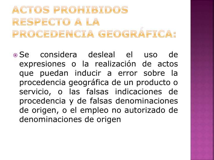 Actos prohibidos respecto a la Procedencia Geográfica: