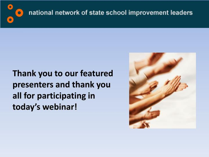 Thank you to our featured presenters and thank you all for participating in today's webinar