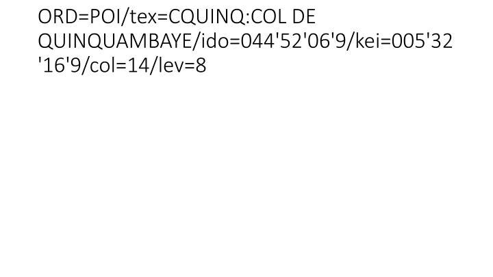 ORD=POI/tex=CQUINQ:COL DE QUINQUAMBAYE/ido=044'52'06'9/kei=005'32'16'9/col=14/lev=8