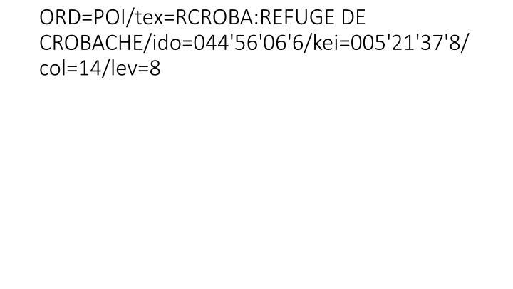 ORD=POI/tex=RCROBA:REFUGE DE CROBACHE/ido=044'56'06'6/kei=005'21'37'8/col=14/lev=8