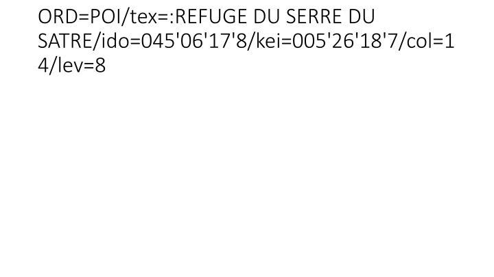 ORD=POI/tex=:REFUGE DU SERRE DU SATRE/ido=045'06'17'8/kei=005'26'18'7/col=14/lev=8
