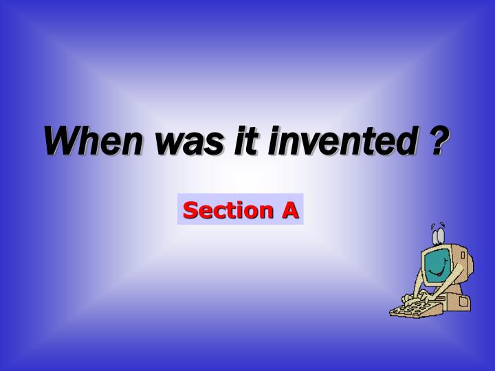 When was it invented ?