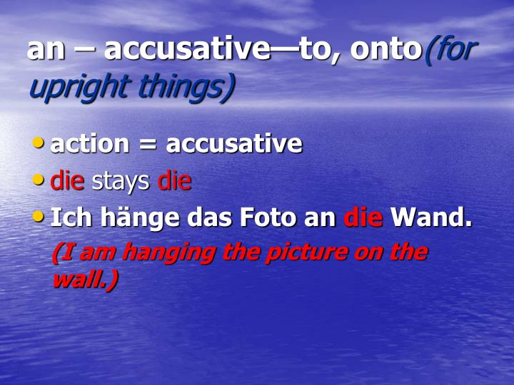 an – accusative—to, onto