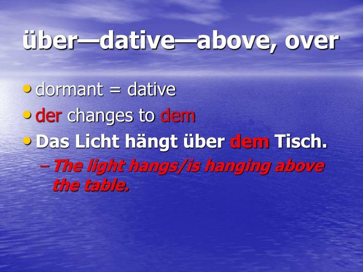 über—dative—above, over