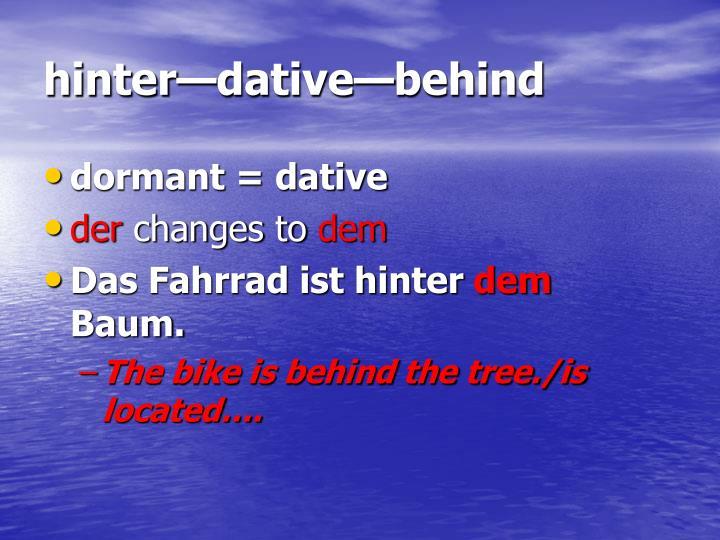 hinter—dative—behind