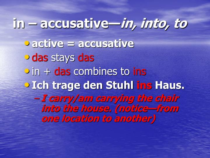 in – accusative—