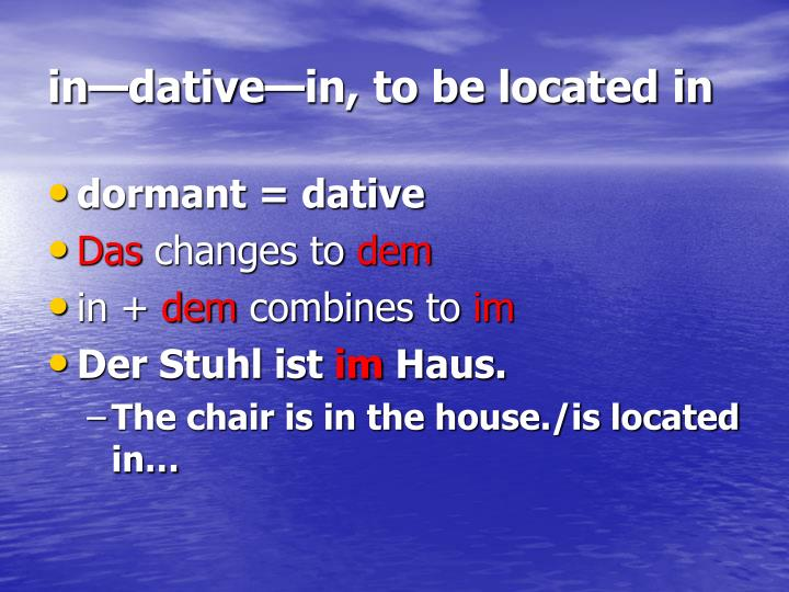in—dative—in, to be located in