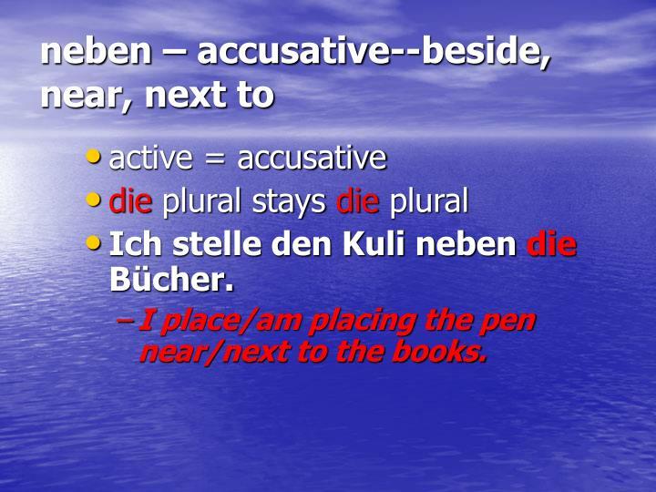 neben – accusative--beside, near, next to