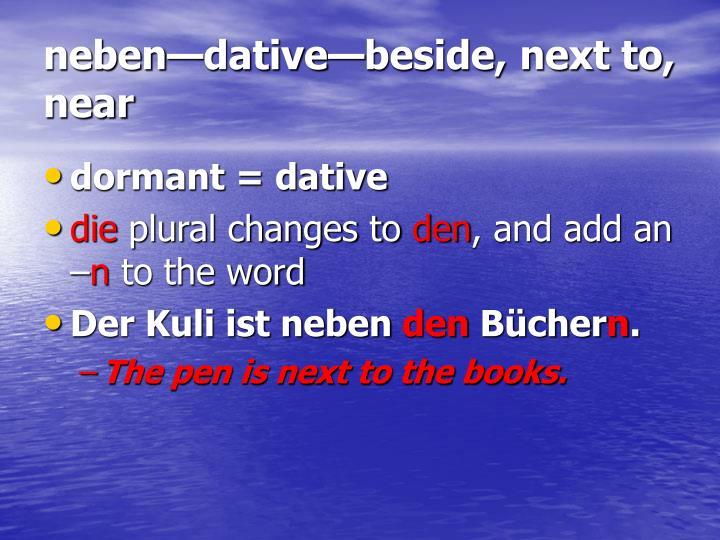 neben—dative—beside, next to, near