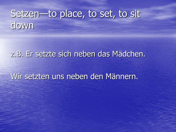 Setzen—to place, to set, to sit down