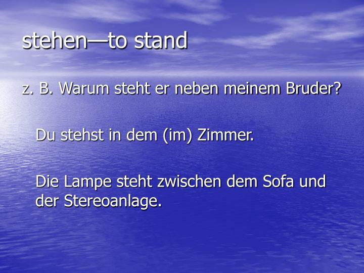 stehen—to stand